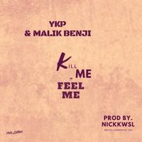 Malik Benji x YKP - Kill Me Or Feel Me (prod.by @Nickkwsl)