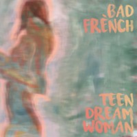 Bad French - Teen Dream Woman