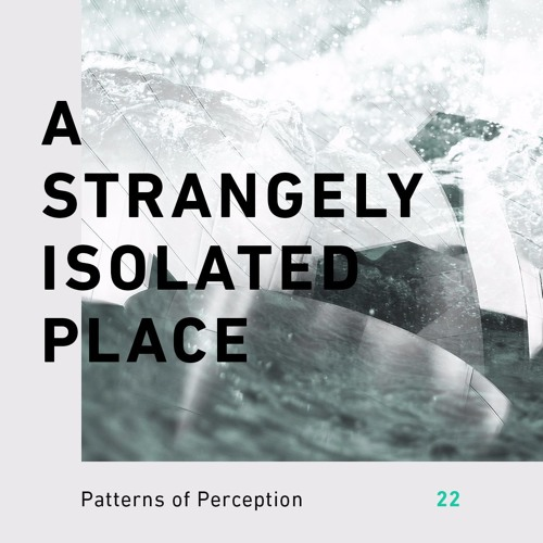 Patterns of Perception 22 - A Strangely Isolated Place
