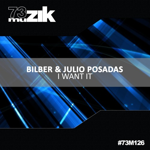 73M126 : Bilber & Julio Posadas - I Want It (Original Mix)