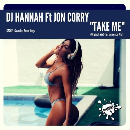 GR307 Dj Hannah Ft Jon Corry- Take Me (Original Mix) 17 OCT