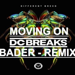 DC BREAKS - MOVING ON (BADER REMIX)(FREE DOWNLOAD)