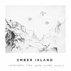 Ember Island - Umbrella (White Panda Remix)
