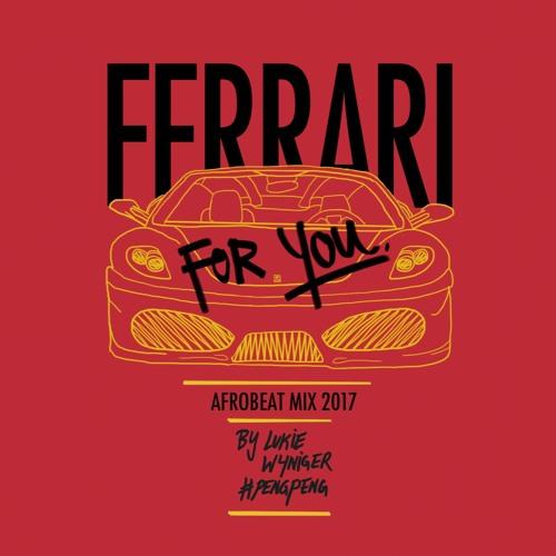 Ferrari For You - Afrobeat Mix 2017