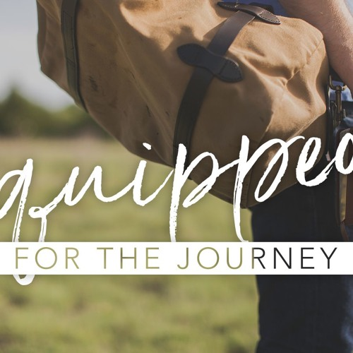 EQUIPPED FOR THE JOURNEY #2: Lessons from the Wilderness