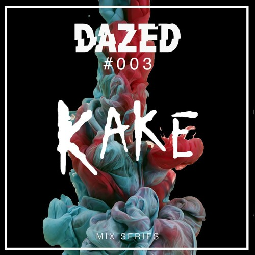 The Dazed Mix #003 - Kake (Gassed)