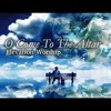 Elevation Worship - O Come To The Altar (Radio Version)