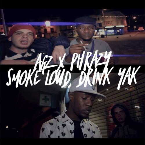 AGZ x PHRAZY- Smoke Loud, Drink Yak