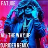 Fat Joe - All The Way Up Ft.  Remy Ma  French Montana (Dj Rider Remix Radio)