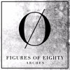 FIGURES OF EIGHTY | ARCHES