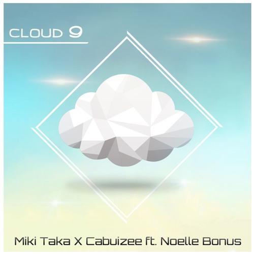 Cloud 9 - Miki Taka X Cabuizee Ft. Noelle Bonus
