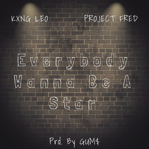 Everybody Wanna Be A Star Ft. Project Fred (Prd. By GUM$)