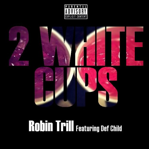 Robin Trill - 2 White Cups (Feat Def Child)[Produced By Suede]