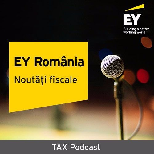 EY Romania - Noutati fiscale - Primul podcast de fiscalitate din Romania