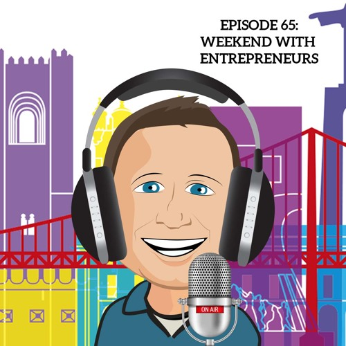 65: A Weekend With Location Independent Entrepreneurs