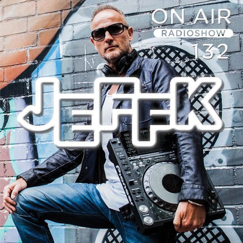 JEFFK - On Air Episode 132