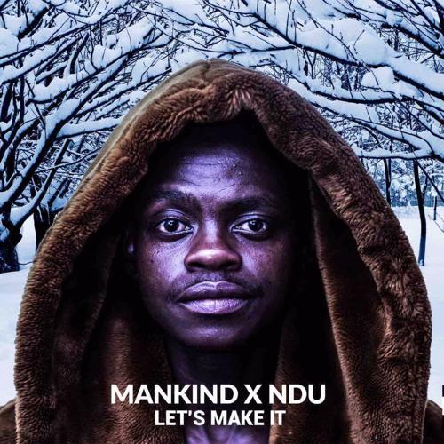 Mankind - Let's Make It (feat. NDU)