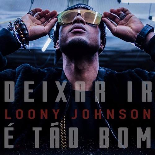 Song Of The Week By DJ On Fire: Loony Johnson - Deixar Ir / É Tão Bom