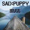 Sad Puppy - Brave