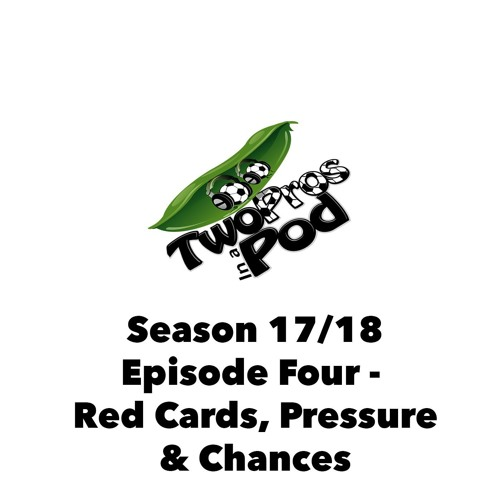 2017/18 Season Episode 4 - Red Cards, Pressure and Chances