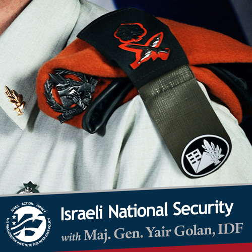 Israeli National Security with Maj. Gen. Yair Golan