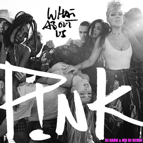 Pink - What About Us (Dj Dark & MD Dj Remix)