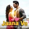 Jaana Ve - (Aksar 2) - Arijit Singh - Mithoon