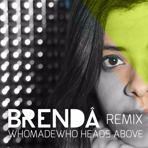 WhoMadeWho - Heads Above (Brenda Remix)