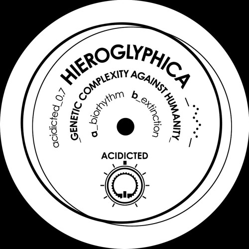 """HIEROGLYPHICA """"genetic complexity against humanity"""" ACIDICTED_0.7"""