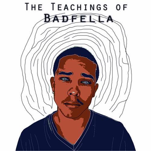 The Teachings of Badfella