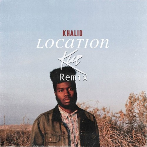 Khalid - Location (Kue Remix)