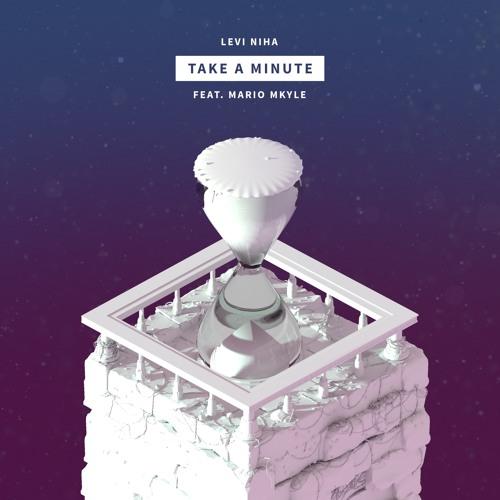 Levi Niha - Take a Minute (feat. Mario Mkyle)