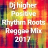 Dj Higher Positive Rhythm Sound Roots Reggae Mix 2017 (FREE DOWNLOAD)