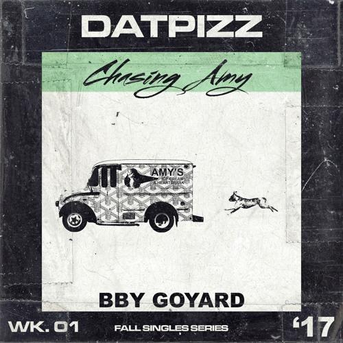 BBY GOYARD - Chasing Amy (prod. JCAM & JJGB3ATZ) @DatPizz