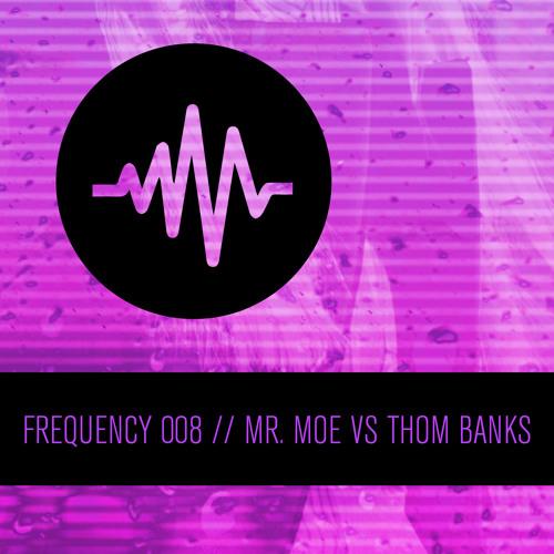 Frequency 008 / Mr. Moe vs. Thom Banks