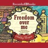 FREEDOM OVER ME by Ashley Bryan, read by Patricia R. Floyd, Kevin R. Free, and Jenny Sterlin