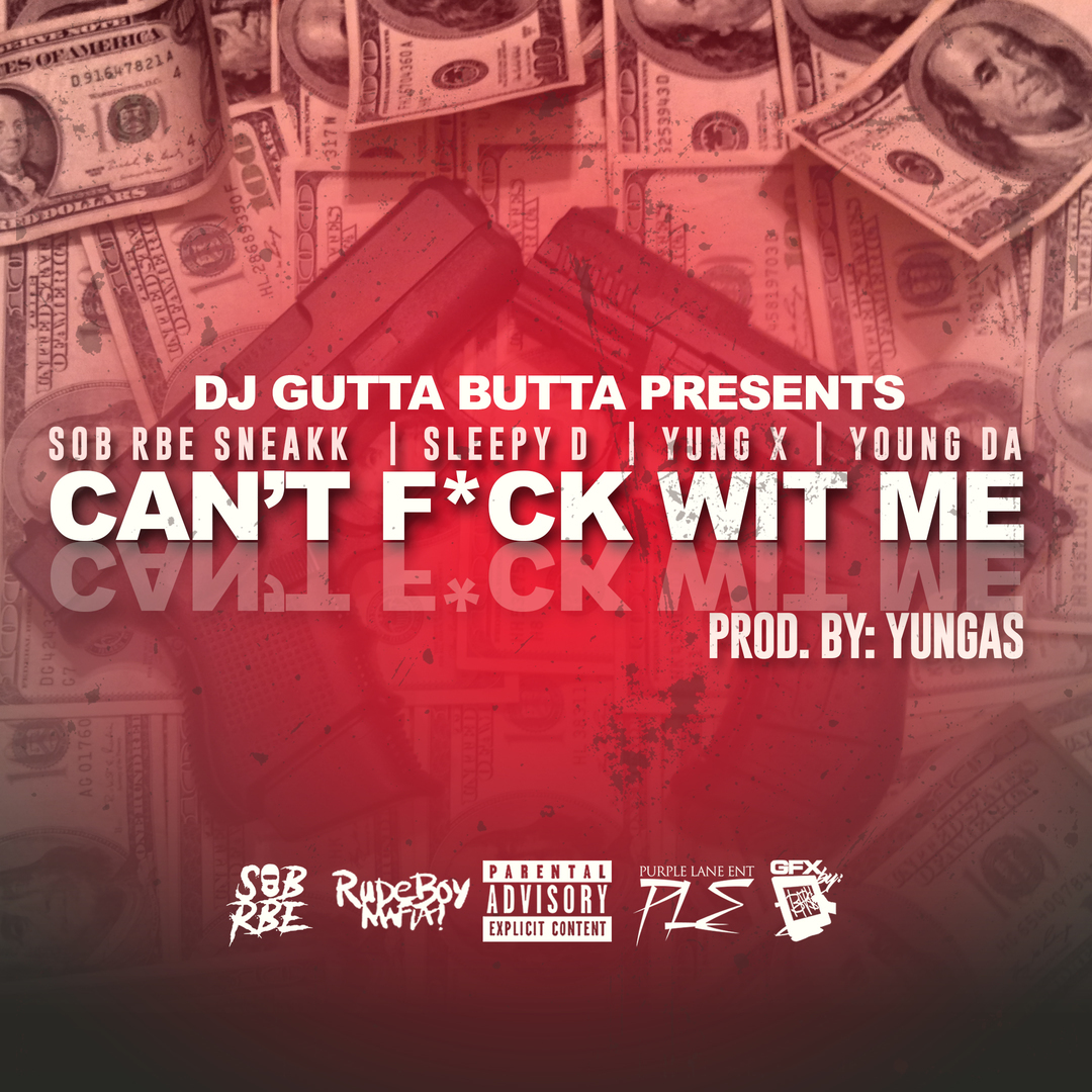 DJ Gutta Butta presents SOB x RBE Sneakk x Sleepy D x Yung X x Young DA - Can't Fuck Wit Me (Prod. Y