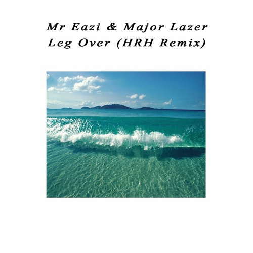t u00e9l u00e9charger mr eazi  u0026 major lazer  u2013 leg over  hrh remix  mp3  u2013 t u00e9l u00e9charger musique gratuit mp3