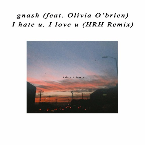 GNASH FT OLIVIA I HATE U I LOVE YOU DEEPEND REMIX СКАЧАТЬ БЕСПЛАТНО