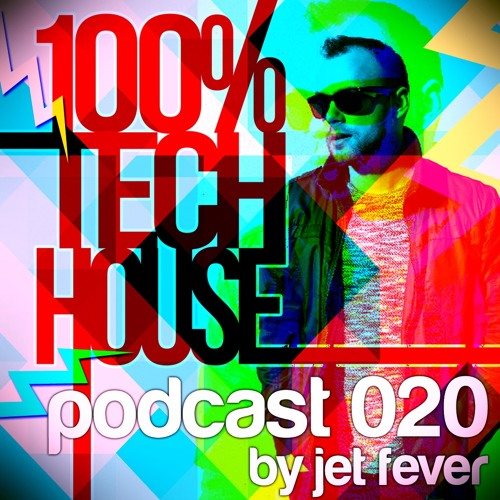 100% Tech House Podcast 020 By Jet Fever