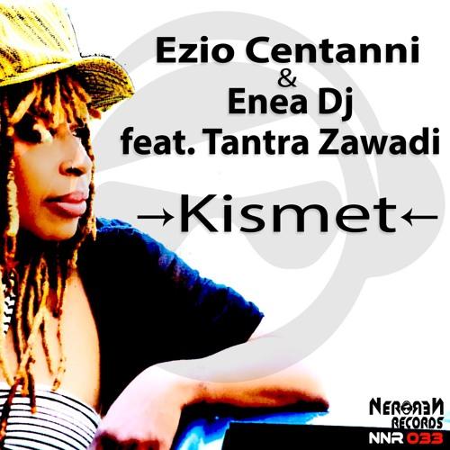 Ezio Centanni & Enea Dj feat Tantra Zawadi - Kismet (Enea Dj & Dj Lukas Wolf Remix)