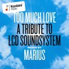Too Much Love - A Tribute To LCD Soundsystem mixed by Marius