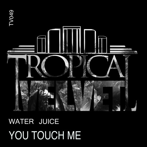 WATER JUICE - YOU TOUCH ME  (CLIP)