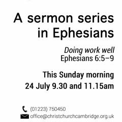 Doing work well. Ephesians 6:5-9 | Pete Myers, 9.30 & 11.15am | 160724