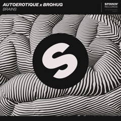 Autoerotique X Brohug - Brains [OUT NOW]