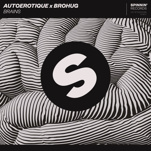 AUTOEROTIQUE X BROHUG - BRAINS [OUT NOW ON SPINNIN]