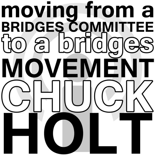 Moving from a Bridges Committee to a Bridges Movement - Chuck Holt Webinar Podcast
