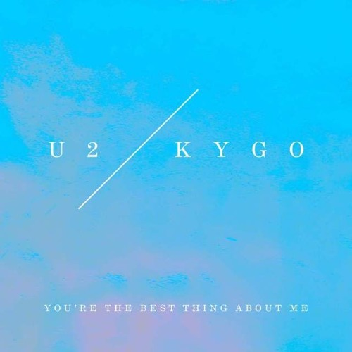Baixar U2 & Kygo - You're The Best Thing About Me [FREE DOWNLOAD]