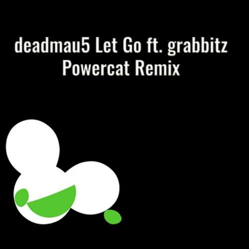 "Deadmau5 & Powercat ""LET GO"" ft. Grabbitz - Powercat Remix"