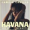 Camila Cabello - Havana (Solo Acoustic) + D/L FREE